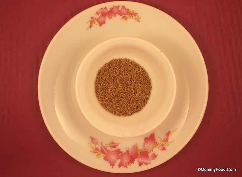 Carom seeds or ajwain or vaamu: 1/2 tbsp